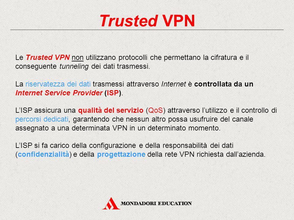 Trusted VPN Le Trusted VPN non utilizzano protocolli che permettano la cifratura e il conseguente tunneling dei dati trasmessi.