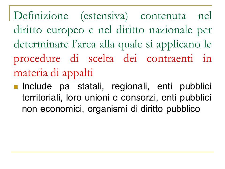Definizione (estensiva) contenuta nel diritto europeo e nel diritto nazionale per determinare l'area alla quale si applicano le procedure di scelta dei contraenti in materia di appalti