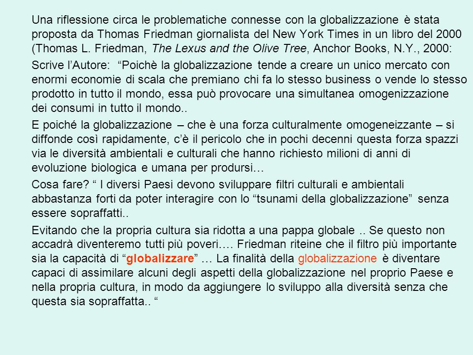 Una riflessione circa le problematiche connesse con la globalizzazione è stata proposta da Thomas Friedman giornalista del New York Times in un libro del 2000 (Thomas L. Friedman, The Lexus and the Olive Tree, Anchor Books, N.Y., 2000:
