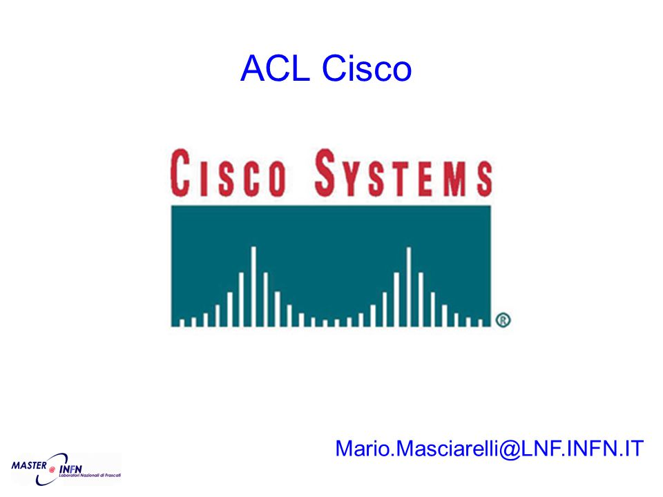 ACL Cisco Mario.Masciarelli@LNF.INFN.IT
