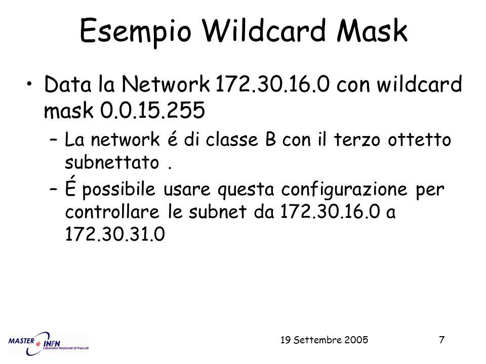Esempio Wildcard Mask Data la Network 172.30.16.0 con wildcard mask 0.0.15.255. La network é di classe B con il terzo ottetto subnettato .