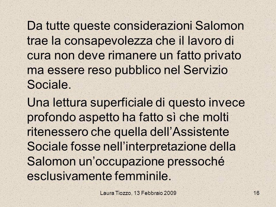 Da tutte queste considerazioni Salomon trae la consapevolezza che il lavoro di cura non deve rimanere un fatto privato ma essere reso pubblico nel Servizio Sociale.