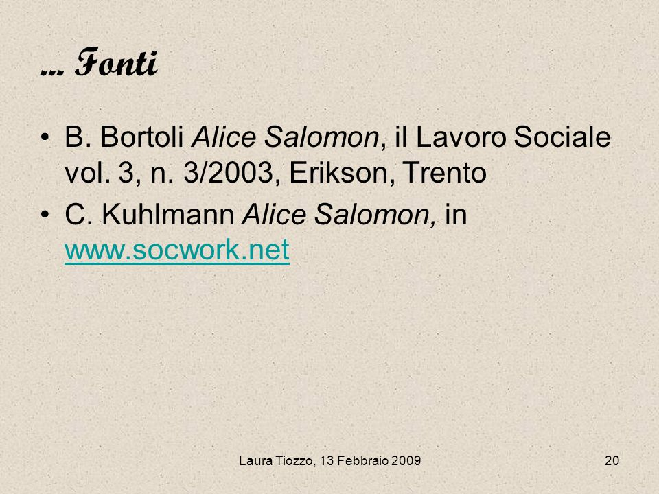 ... Fonti B. Bortoli Alice Salomon, il Lavoro Sociale vol. 3, n. 3/2003, Erikson, Trento. C. Kuhlmann Alice Salomon, in www.socwork.net.