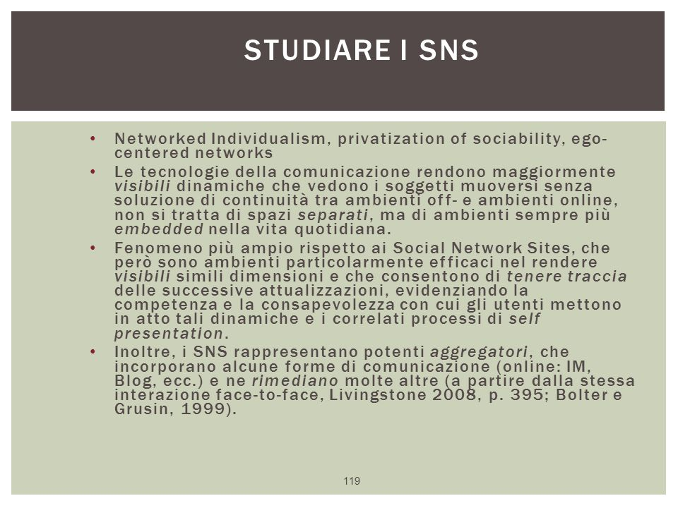 Studiare i SNS Networked Individualism, privatization of sociability, ego- centered networks.