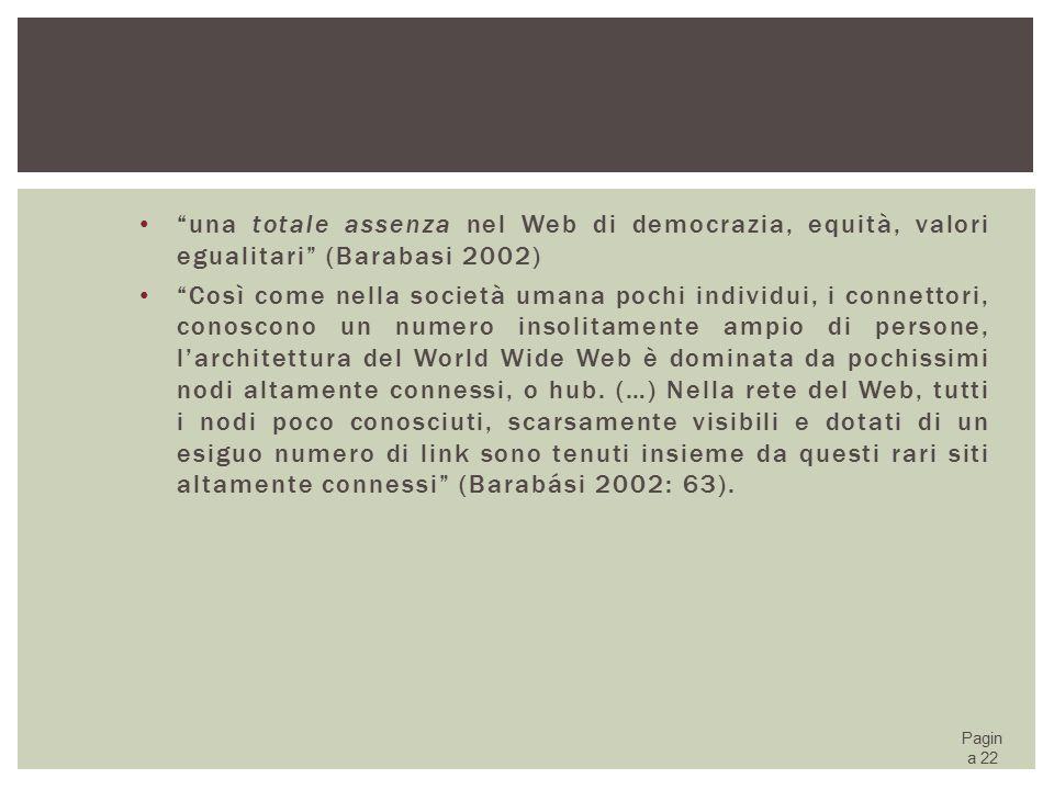 una totale assenza nel Web di democrazia, equità, valori egualitari (Barabasi 2002)