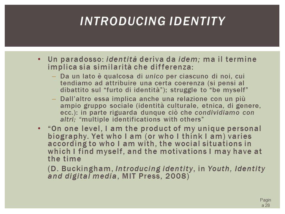 Introducing identity Un paradosso: identità deriva da idem; ma il termine implica sia similarità che differenza: