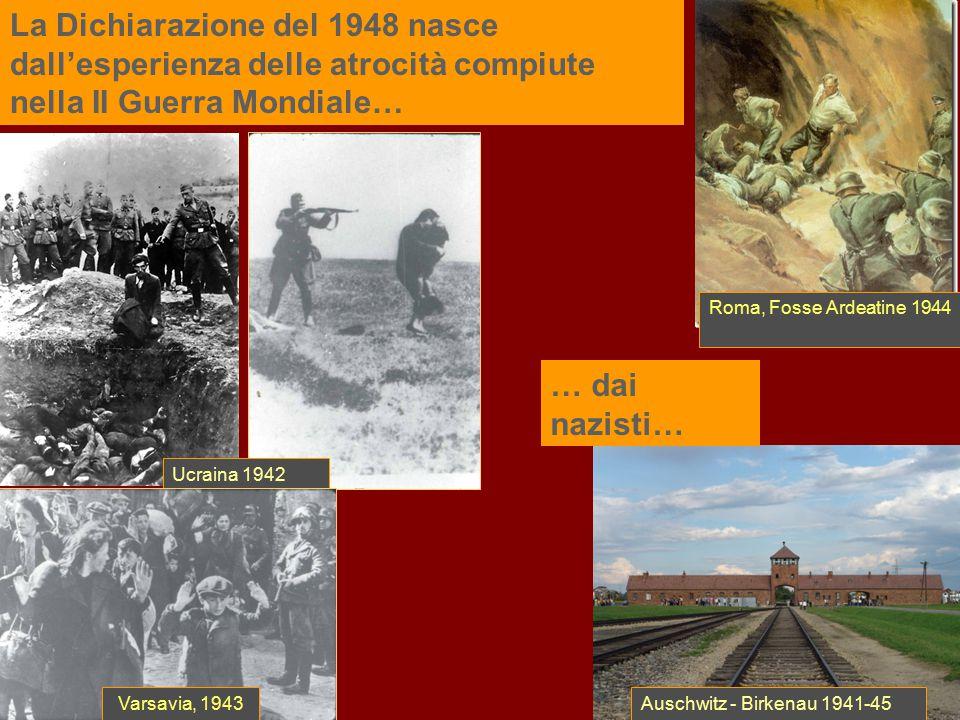 La Dichiarazione del 1948 nasce dall'esperienza delle atrocità compiute nella II Guerra Mondiale…