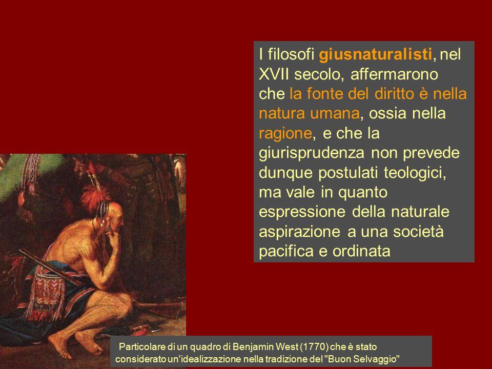I filosofi giusnaturalisti, nel XVII secolo, affermarono che la fonte del diritto è nella natura umana, ossia nella ragione, e che la giurisprudenza non prevede dunque postulati teologici, ma vale in quanto espressione della naturale aspirazione a una società pacifica e ordinata