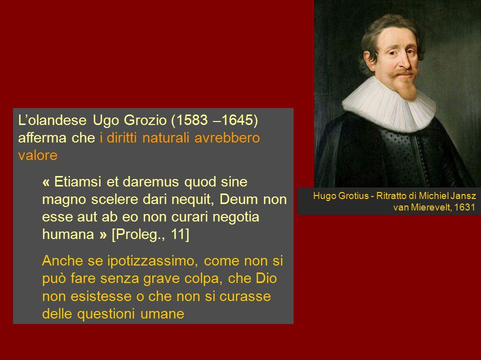 L'olandese Ugo Grozio (1583 –1645) afferma che i diritti naturali avrebbero valore