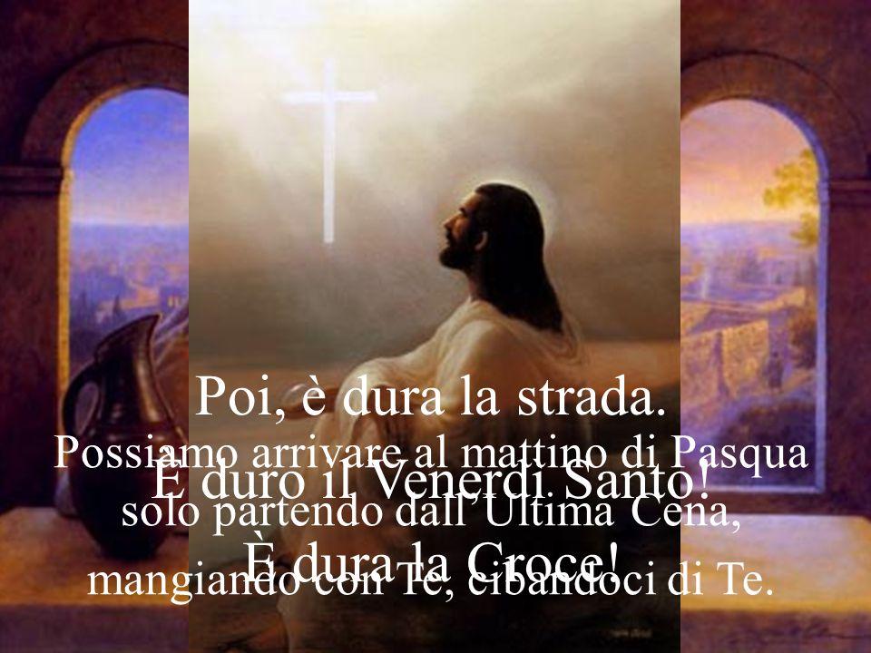 Poi, è dura la strada. È duro il Venerdì Santo! È dura la Croce!