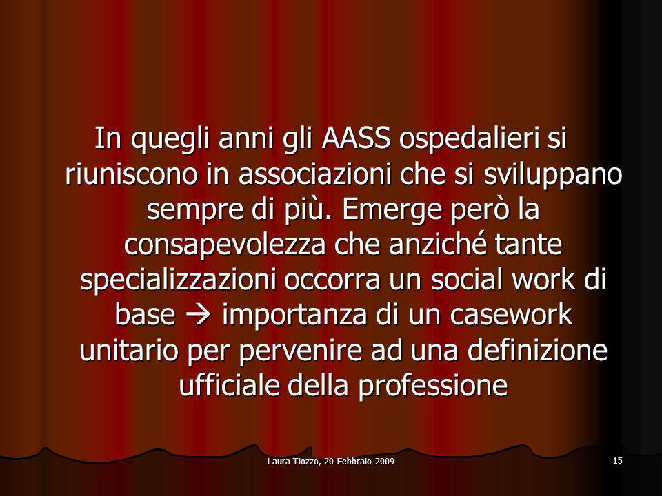 In quegli anni gli AASS ospedalieri si riuniscono in associazioni che si sviluppano sempre di più. Emerge però la consapevolezza che anziché tante specializzazioni occorra un social work di base  importanza di un casework unitario per pervenire ad una definizione ufficiale della professione