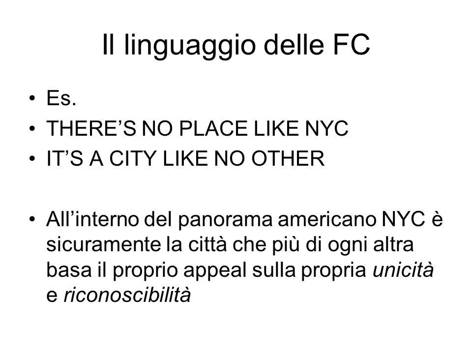 Il linguaggio delle FC Es. THERE'S NO PLACE LIKE NYC