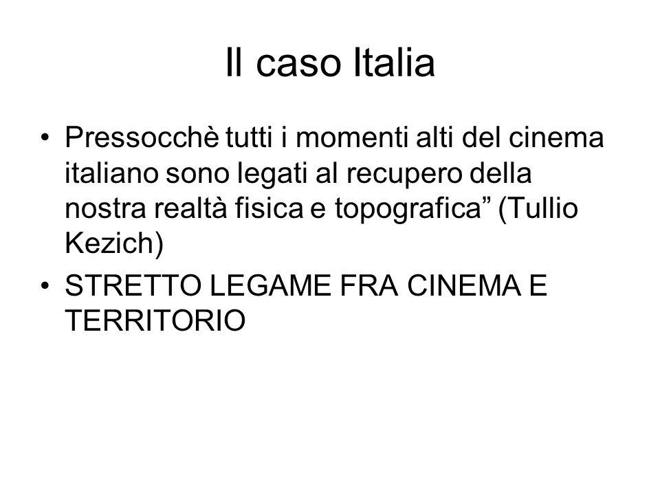 Il caso Italia Pressocchè tutti i momenti alti del cinema italiano sono legati al recupero della nostra realtà fisica e topografica (Tullio Kezich)