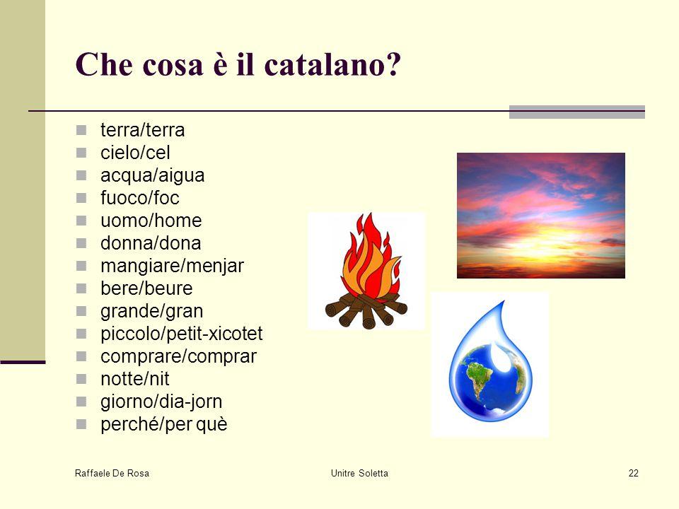 Che cosa è il catalano terra/terra cielo/cel acqua/aigua fuoco/foc