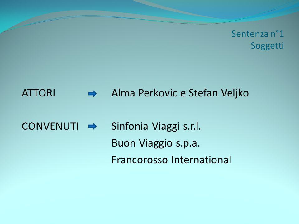 Sentenza n°1 Soggetti ATTORI Alma Perkovic e Stefan Veljko CONVENUTI Sinfonia Viaggi s.r.l.