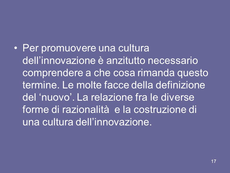 Per promuovere una cultura dell'innovazione è anzitutto necessario comprendere a che cosa rimanda questo termine.