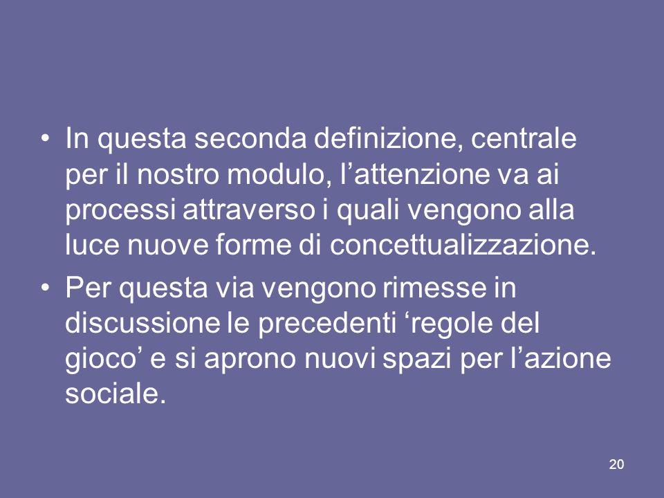 In questa seconda definizione, centrale per il nostro modulo, l'attenzione va ai processi attraverso i quali vengono alla luce nuove forme di concettualizzazione.