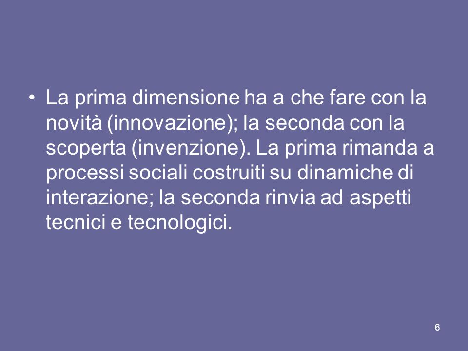 La prima dimensione ha a che fare con la novità (innovazione); la seconda con la scoperta (invenzione).