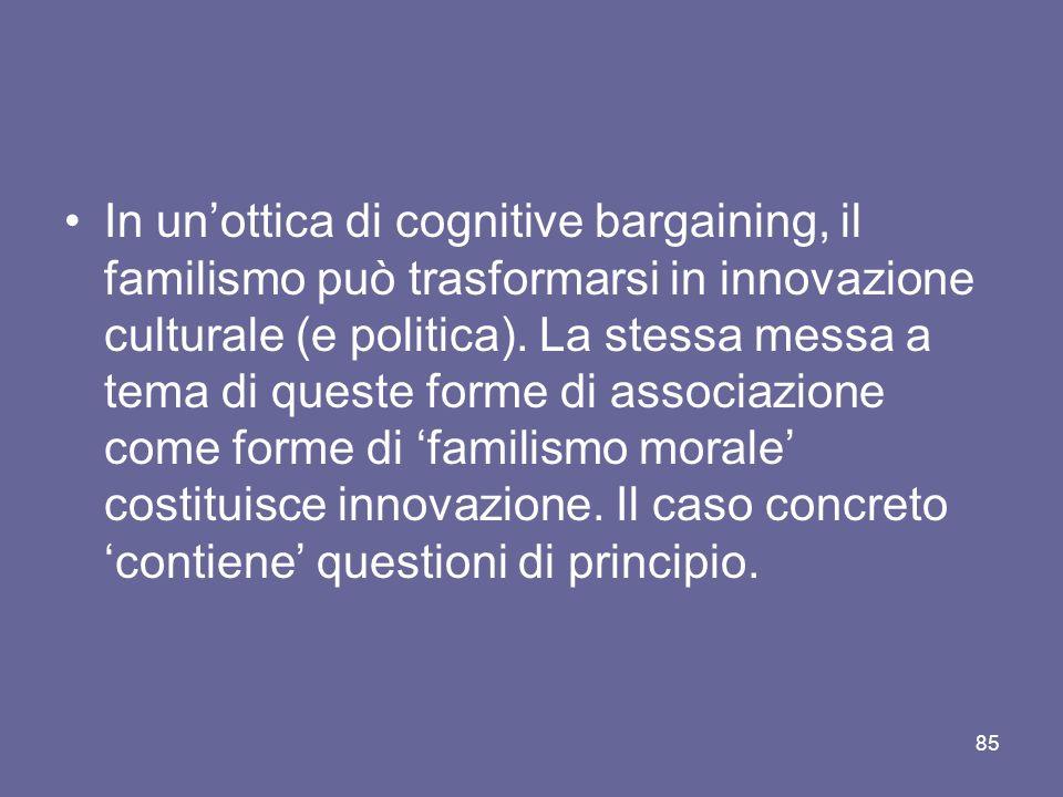In un'ottica di cognitive bargaining, il familismo può trasformarsi in innovazione culturale (e politica).