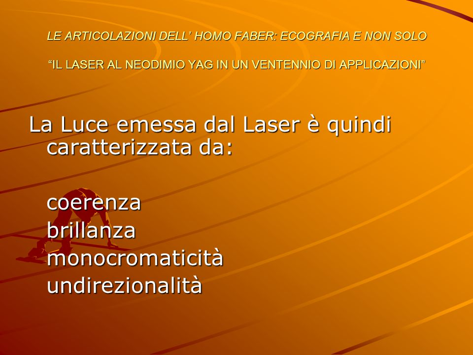 La Luce emessa dal Laser è quindi caratterizzata da: