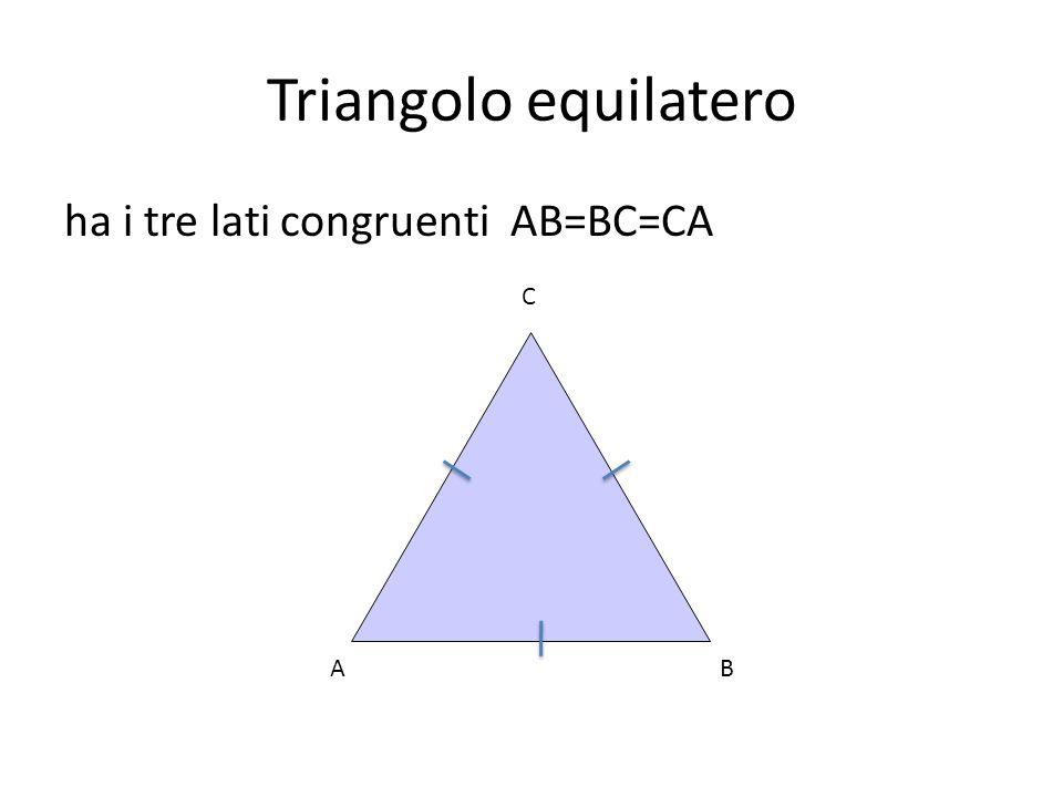Triangolo equilatero ha i tre lati congruenti AB=BC=CA C A B