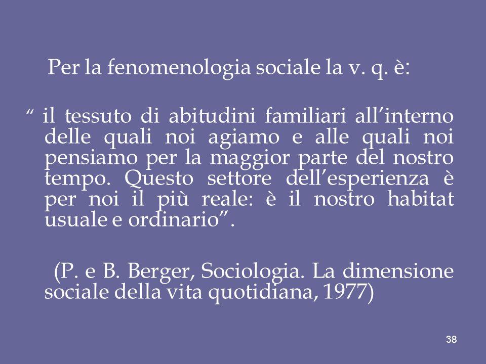 Per la fenomenologia sociale la v. q. è: