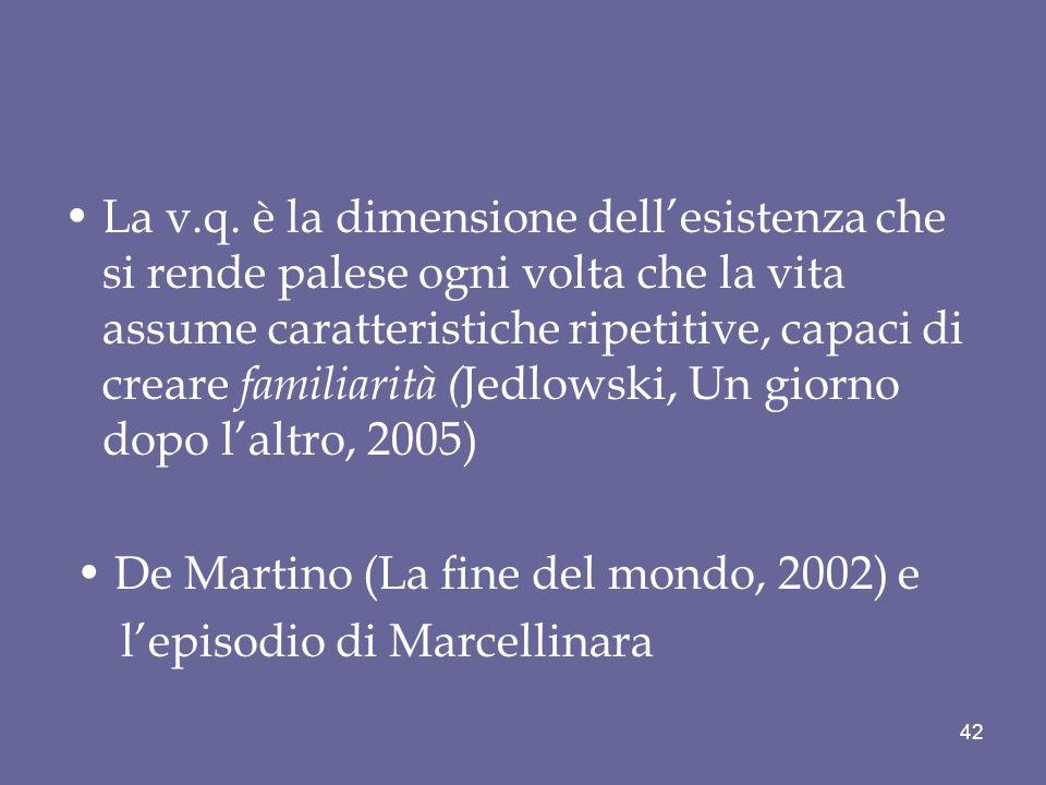 La v.q. è la dimensione dell'esistenza che si rende palese ogni volta che la vita assume caratteristiche ripetitive, capaci di creare familiarità (Jedlowski, Un giorno dopo l'altro, 2005)