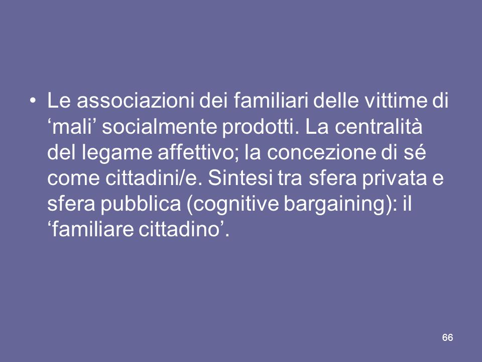 Le associazioni dei familiari delle vittime di 'mali' socialmente prodotti.