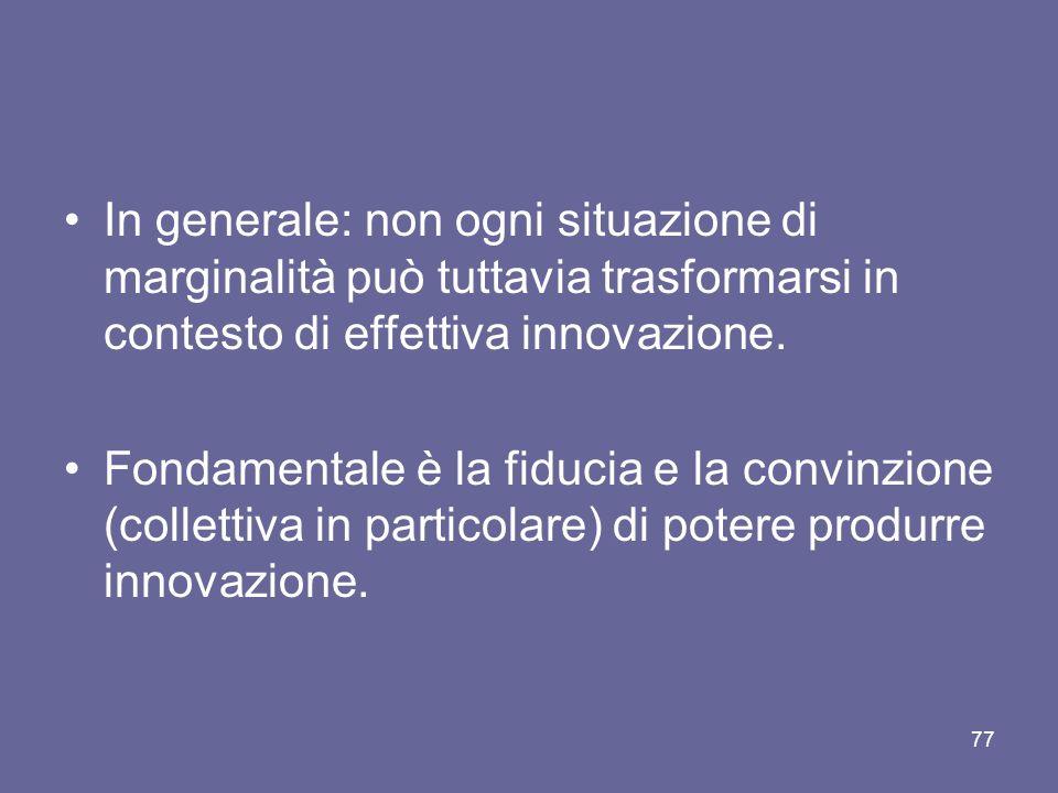 In generale: non ogni situazione di marginalità può tuttavia trasformarsi in contesto di effettiva innovazione.