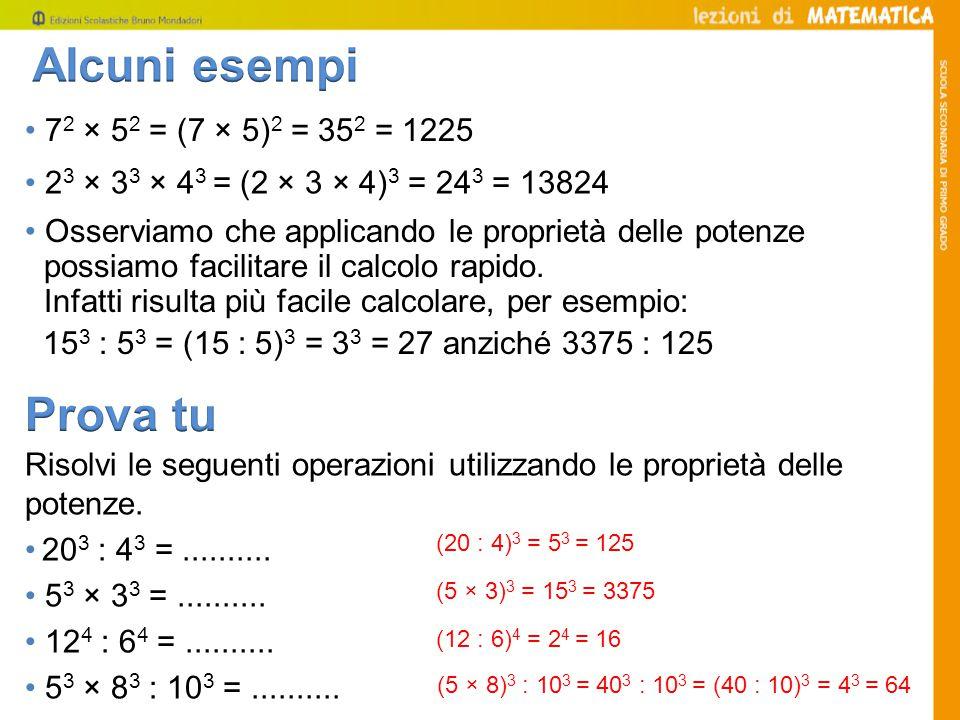 Alcuni esempi Prova tu • 72 × 52 = (7 × 5)2 = 352 = 1225
