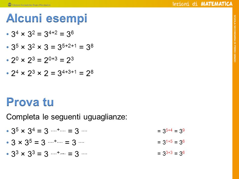 Alcuni esempi Prova tu • 34 × 32 = 34+2 = 36
