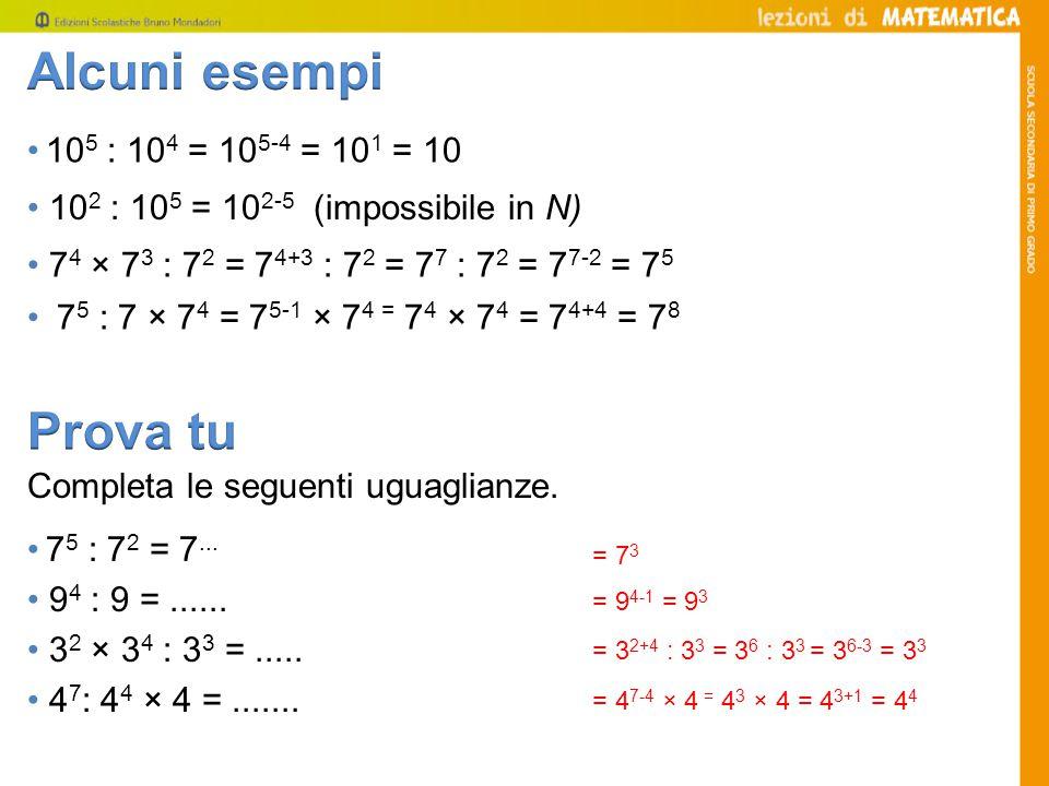 Alcuni esempi Prova tu • 105 : 104 = 105-4 = 101 = 10