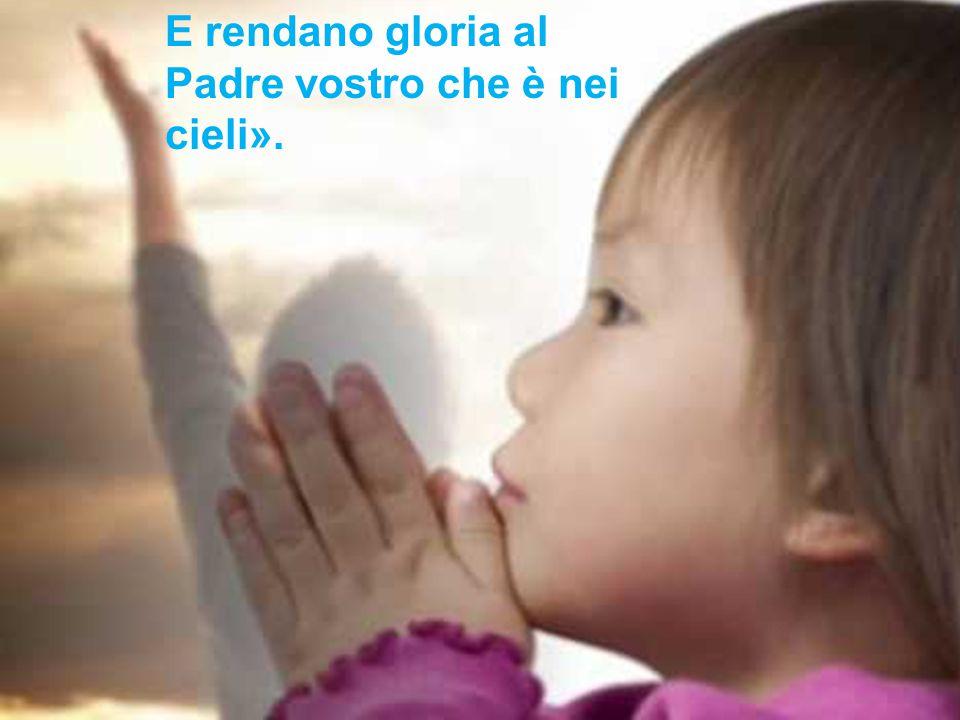 E rendano gloria al Padre vostro che è nei cieli».