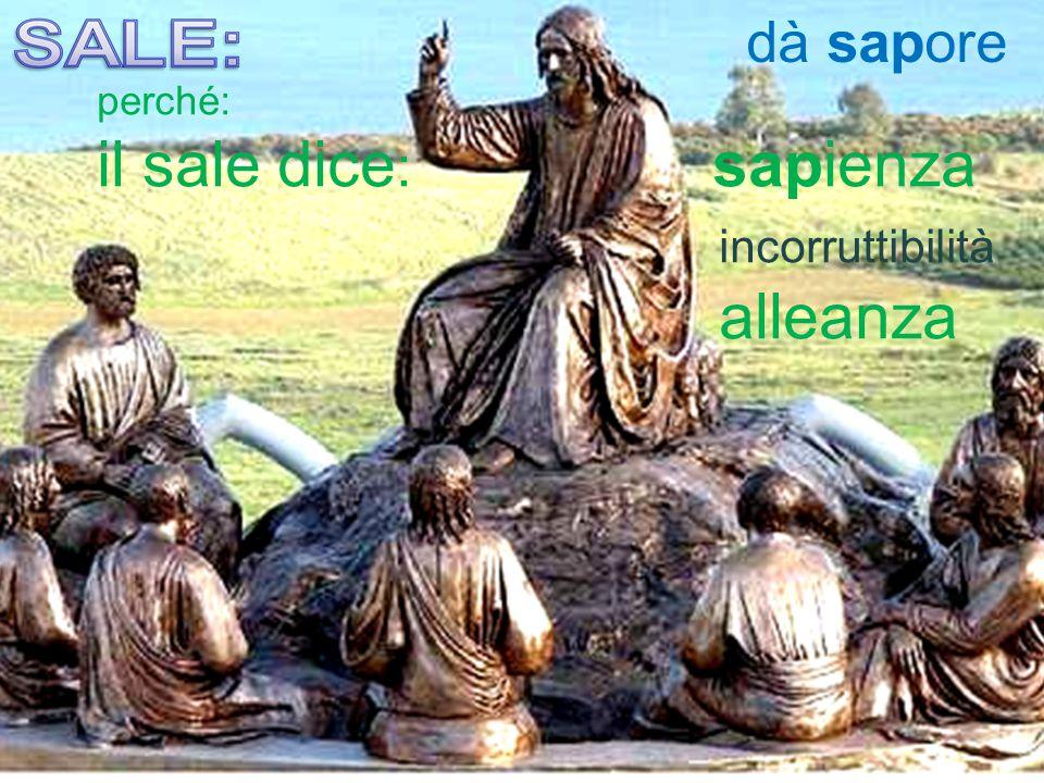 perché: il sale dice: sapienza incorruttibilità alleanza dà sapore
