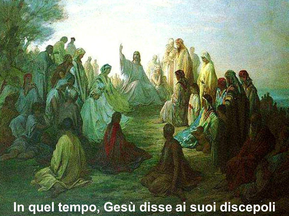In quel tempo, Gesù disse ai suoi discepoli