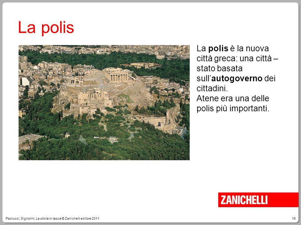 La polis La polis è la nuova città greca: una città – stato basata sull'autogoverno dei cittadini. Atene era una delle polis più importanti.
