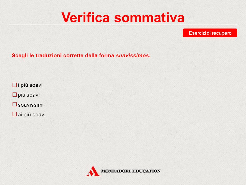 Verifica sommativa Esercizi di recupero. Scegli le traduzioni corrette della forma suavissimos. i più soavi.