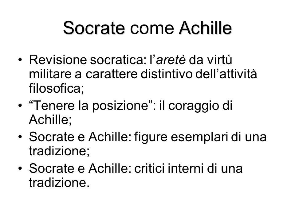 Socrate come Achille Revisione socratica: l'aretè da virtù militare a carattere distintivo dell'attività filosofica;