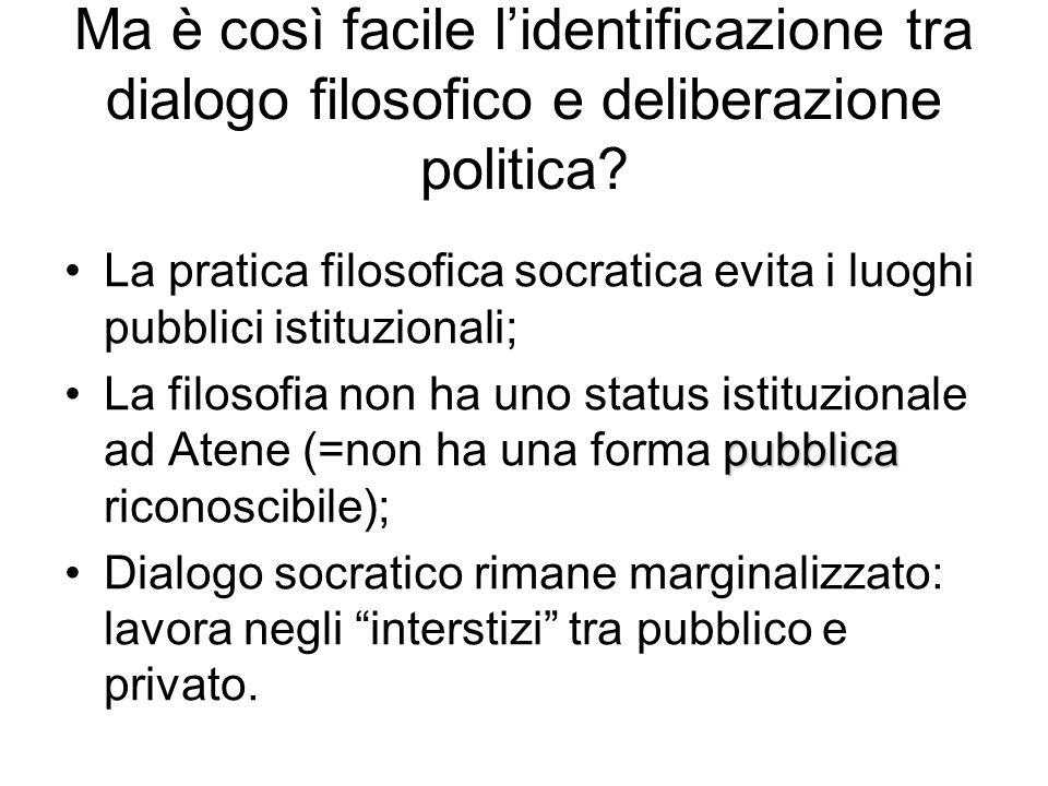 Ma è così facile l'identificazione tra dialogo filosofico e deliberazione politica