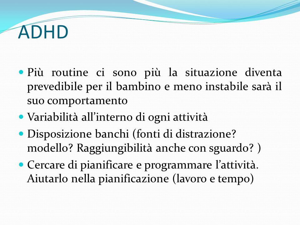ADHD Più routine ci sono più la situazione diventa prevedibile per il bambino e meno instabile sarà il suo comportamento.