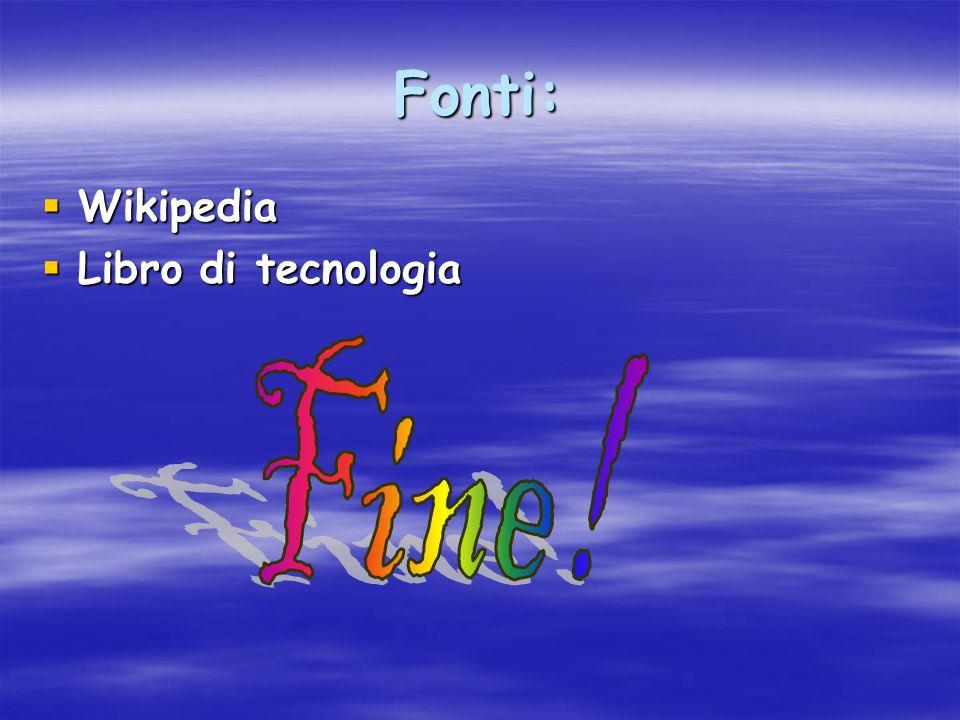 Fonti: Wikipedia Libro di tecnologia Fine!