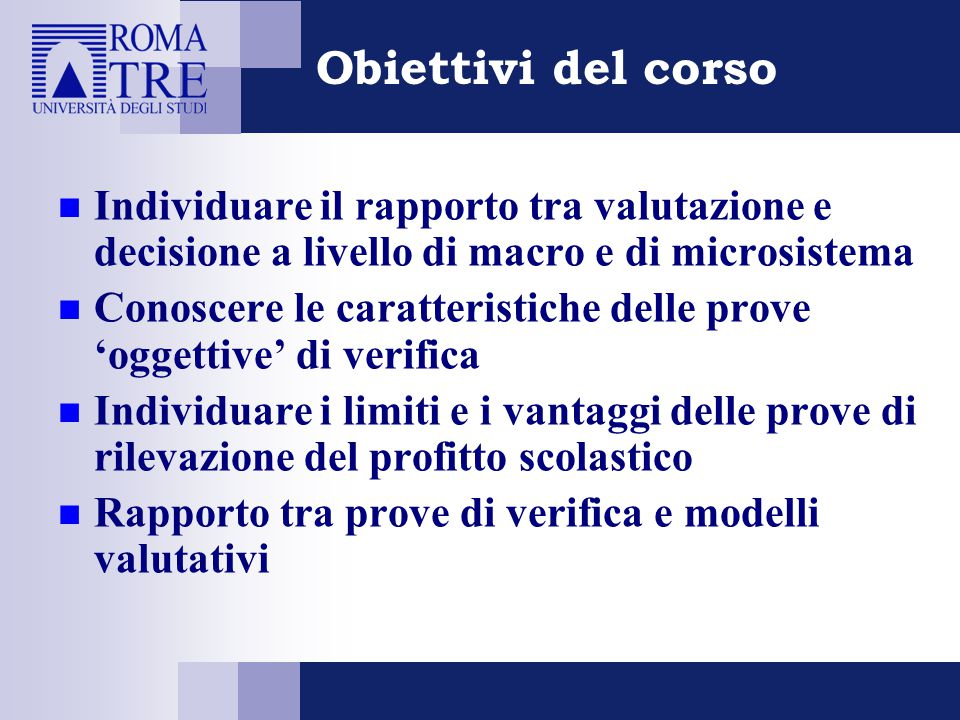Obiettivi del corso Individuare il rapporto tra valutazione e decisione a livello di macro e di microsistema.