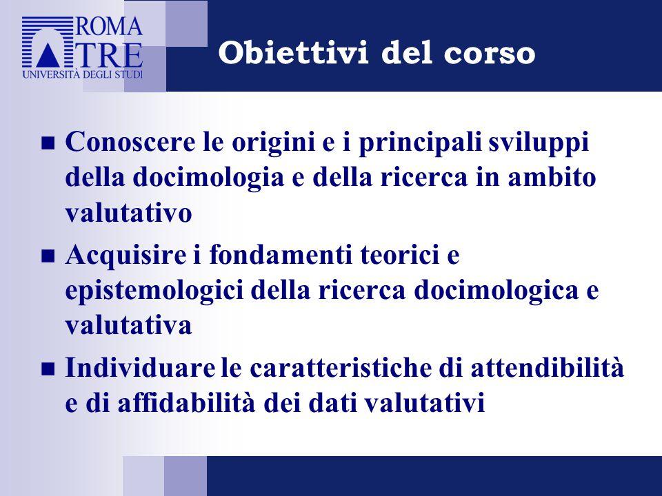 Obiettivi del corso Conoscere le origini e i principali sviluppi della docimologia e della ricerca in ambito valutativo.