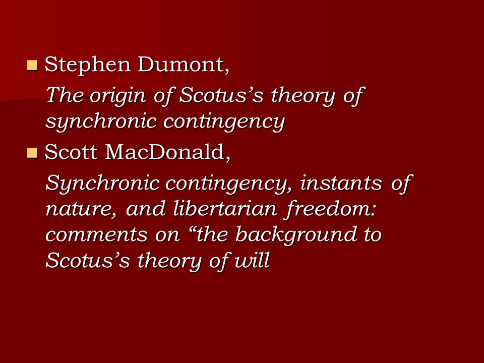 Stephen Dumont, The origin of Scotus's theory of synchronic contingency. Scott MacDonald,