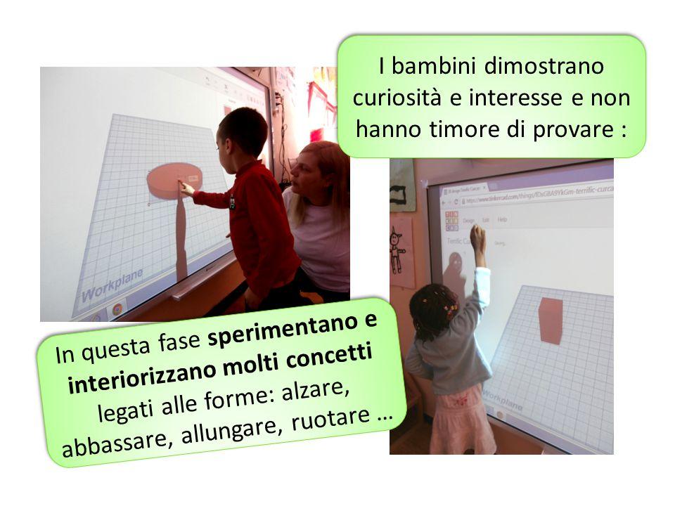 I bambini dimostrano curiosità e interesse e non hanno timore di provare :