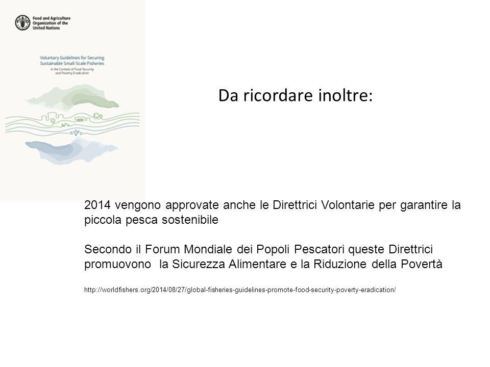 Da ricordare inoltre: 2014 vengono approvate anche le Direttrici Volontarie per garantire la. piccola pesca sostenibile.