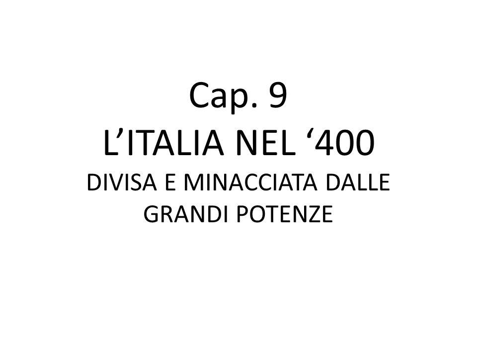 Cap. 9 L'ITALIA NEL '400 DIVISA E MINACCIATA DALLE GRANDI POTENZE