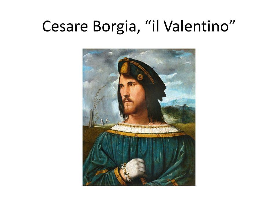 Cesare Borgia, il Valentino