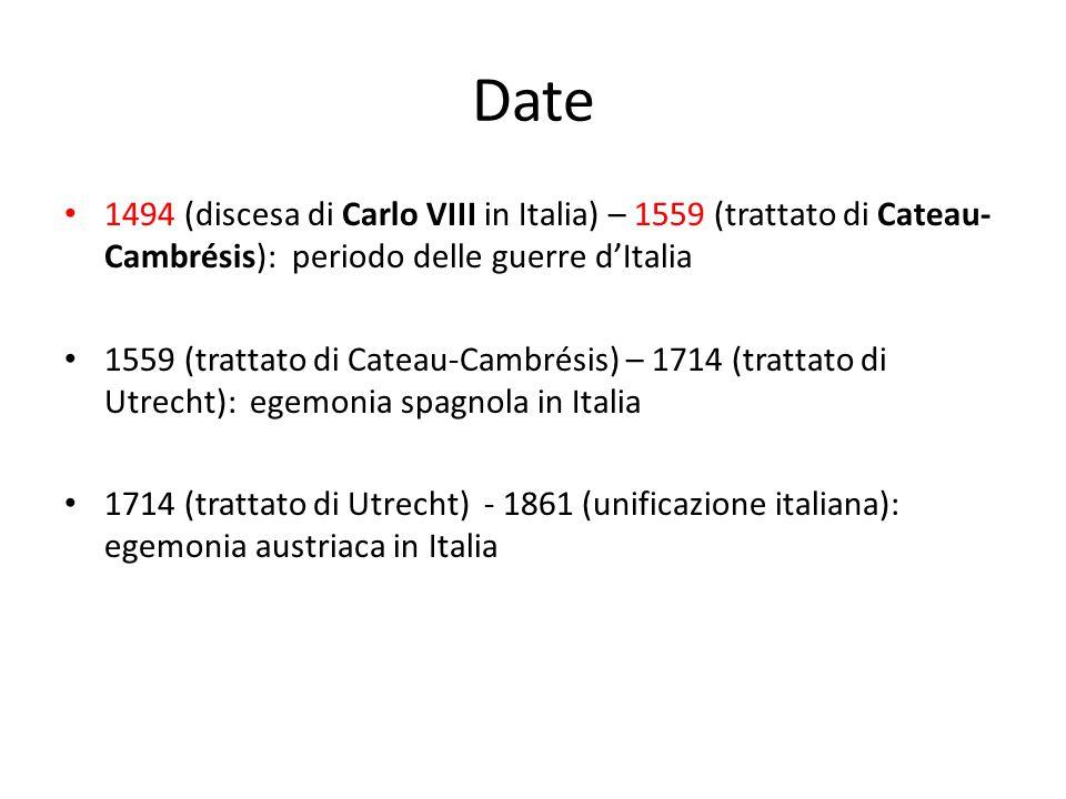 Date 1494 (discesa di Carlo VIII in Italia) – 1559 (trattato di Cateau-Cambrésis): periodo delle guerre d'Italia.