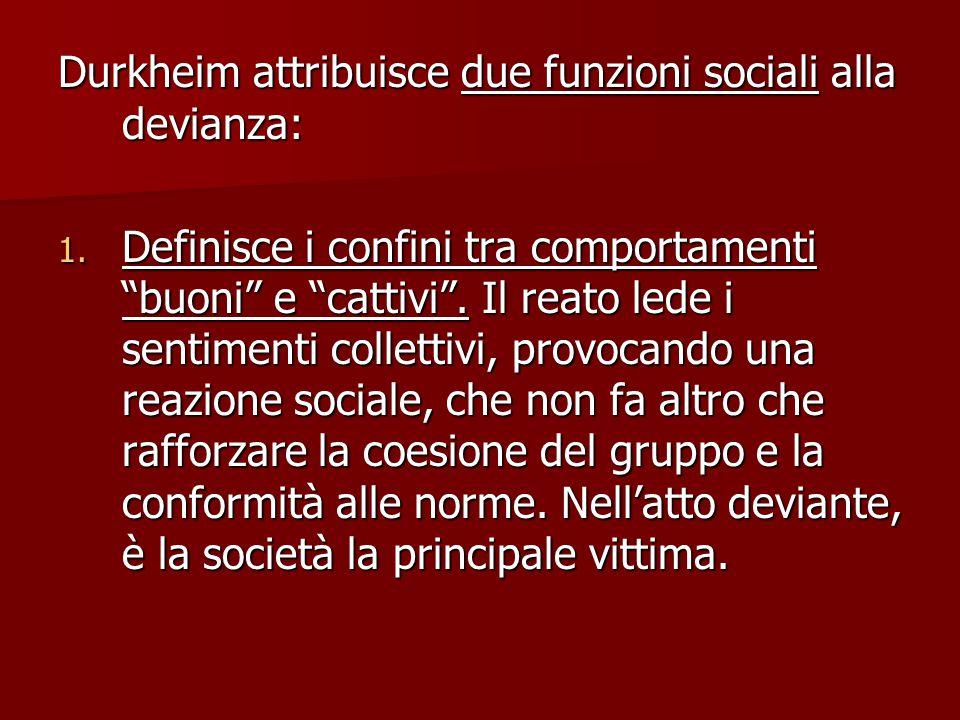 Durkheim attribuisce due funzioni sociali alla devianza:
